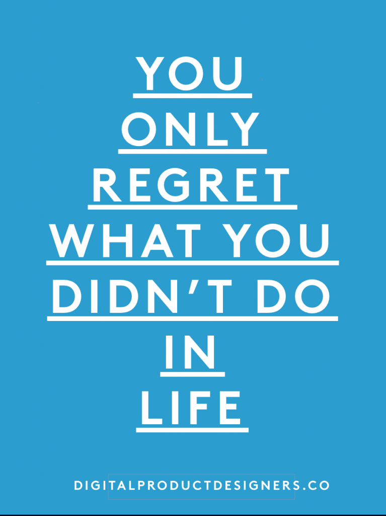 You only regret what you didn't do in life.